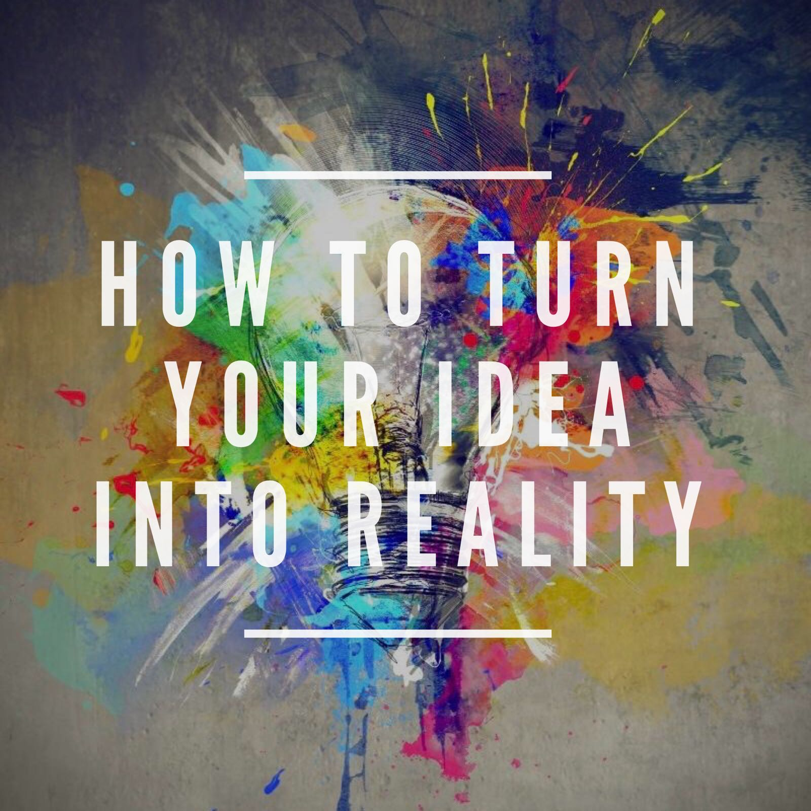 How to Turn an Idea into Reality